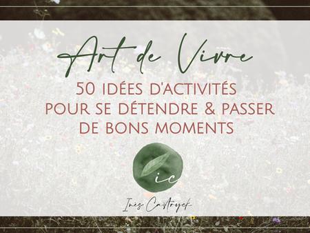 ART DE VIVRE : 50 idées d'activités pour se détendre & passer de bons moments