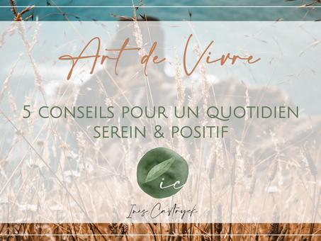 ART DE VIVRE - 5 conseils pour un quotidien serein & positif
