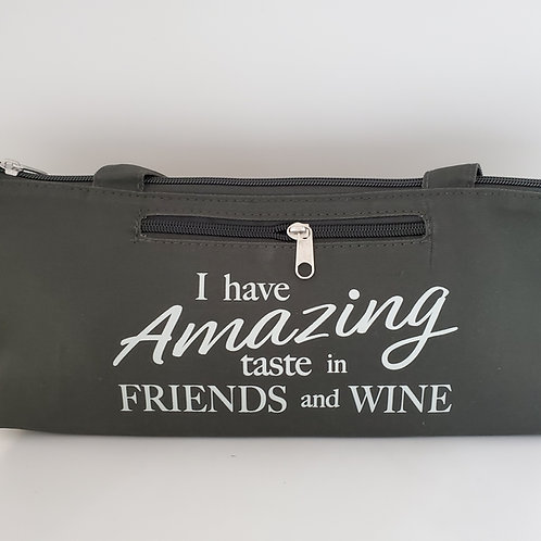 """Insulated Wine Bottle Carry Bag """" I Have Amazing Taste In Friends And Wine"""""""