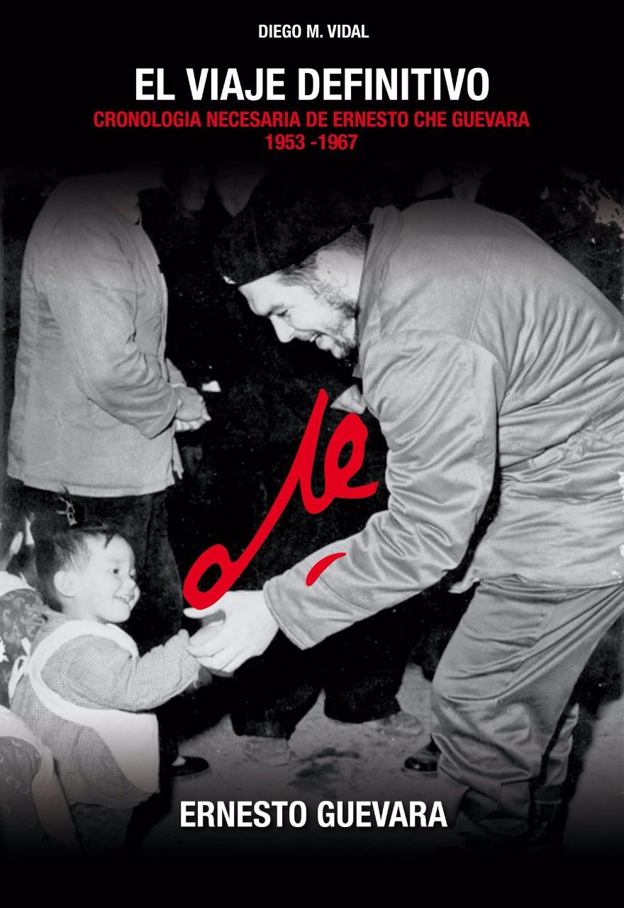 """""""Ernesto Che Guevara, el viajedefinitivo"""" (libro del autor)"""