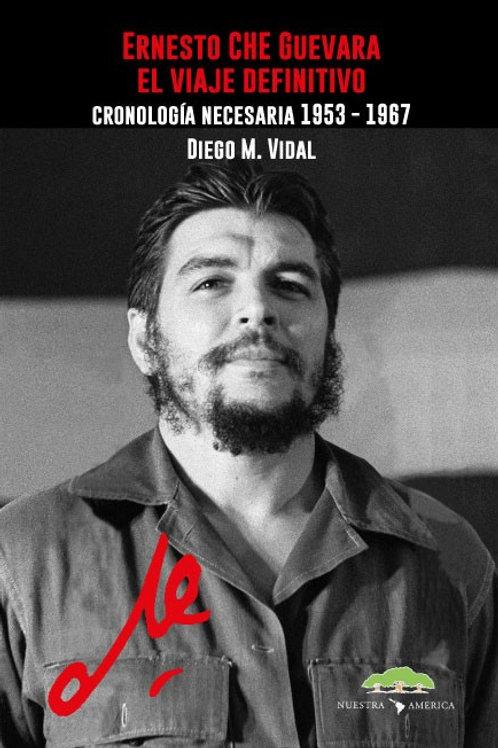 """""""Ernesto Che Guevara, el viaje definitivo"""" Cronología necesaria 1953-1967"""