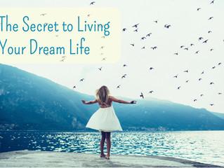 The Secret to Living Your Dream Life