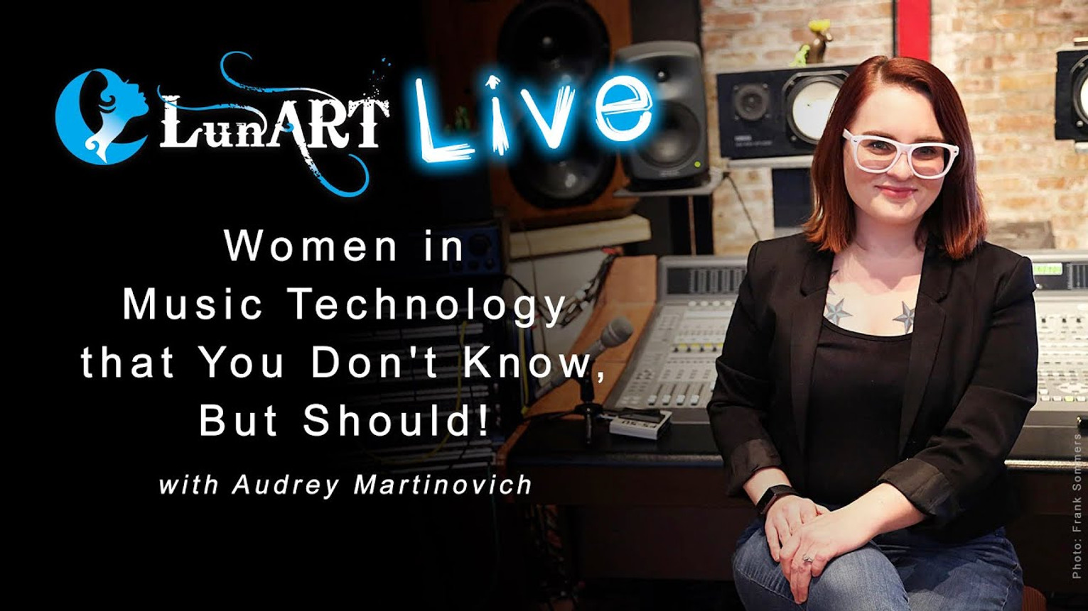 Women in Music Technology that You Don't Know, But Should with Audrey Martinovich