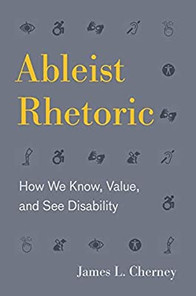 Ableist Rhetoric: How We Know, Value, and See Disability