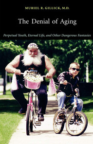 The Devial of Aging: Perpetual Youth, Eternal Life, and Other Dangerous Fantasies