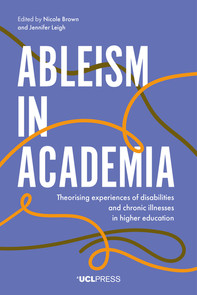 Ableism in Academia: Theorising experiences of disabilities and chronic illnesses in higher education