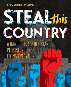Steal This Country: A Handbook for Resistance, Persistence, and Fixing Almost Everything