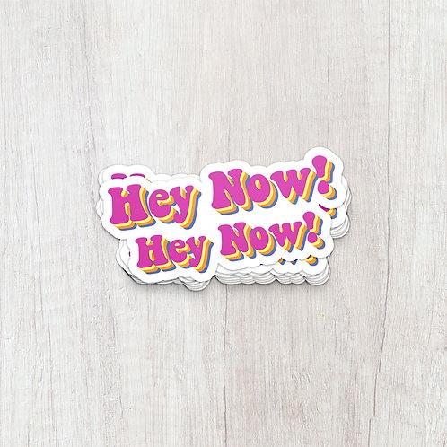 Hey Now! Sticker