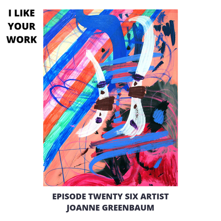 Eps 26: Artist Joanne Greenbaum: Making the Work, Making a Living, and a Deep Knowledge of Painting