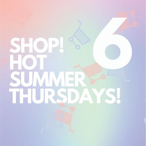 SIX - SHOP! HOT SUMMER THURSDAYS!