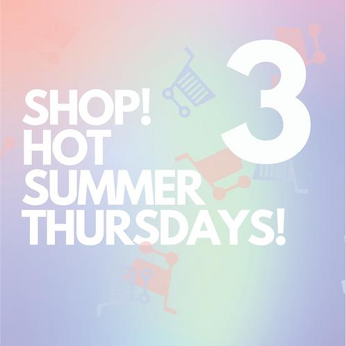 THREE - SHOP! HOT SUMMER THURSDAYS!