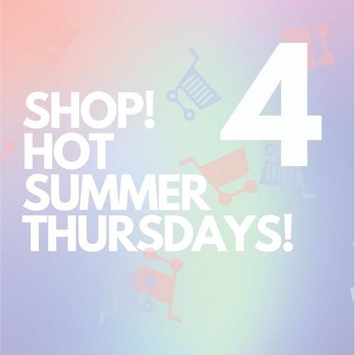 FOUR - SHOP! HOT SUMMER THURSDAYS!