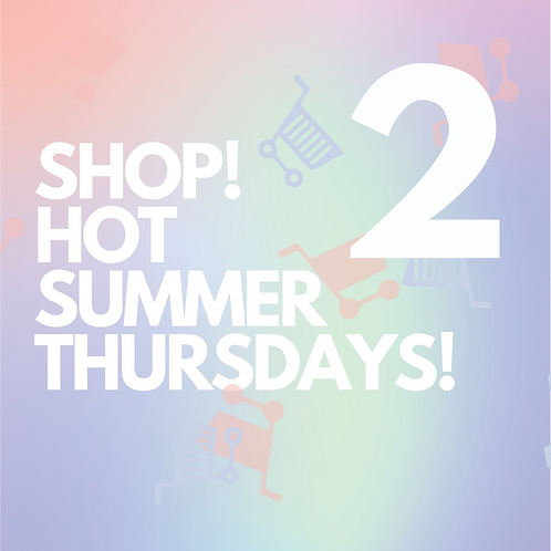 TWO - SHOP! HOT SUMMER THURSDAYS!