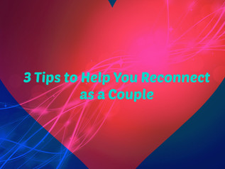 3 Tips to Help You Reconnect as a Couple