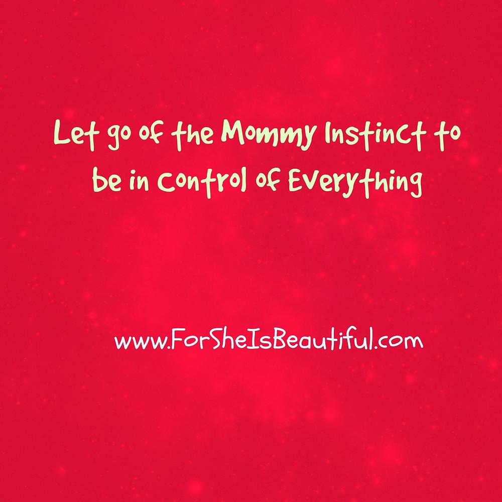 let go of the mommy instinct.jpg