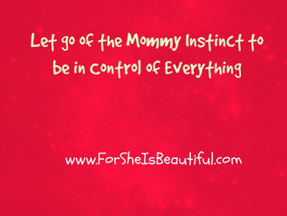 Let Go of the Mommy Instinct to Be in Control of Everything