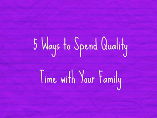 5 Ways to Spend Quality Time with Your Family
