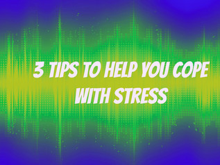 3 Tips to Help You Cope with Stress