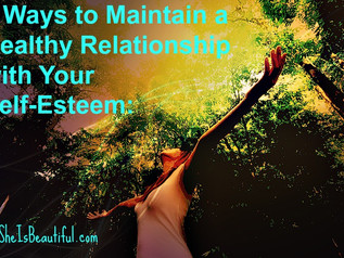 6 Ways to Maintain a Healthy Relationship with Your Self-Esteem