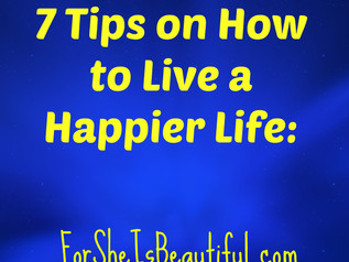 7 Tips on How to Live a Happier Life