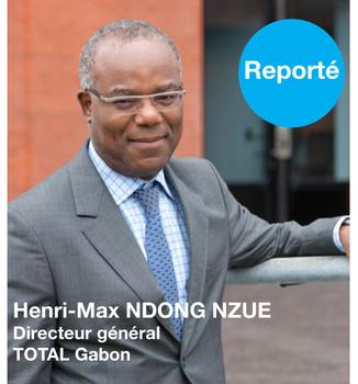 Petit-déjeuner avec Henri-Max NGONG NZUE, directeur général de Total Gabon, reporté.