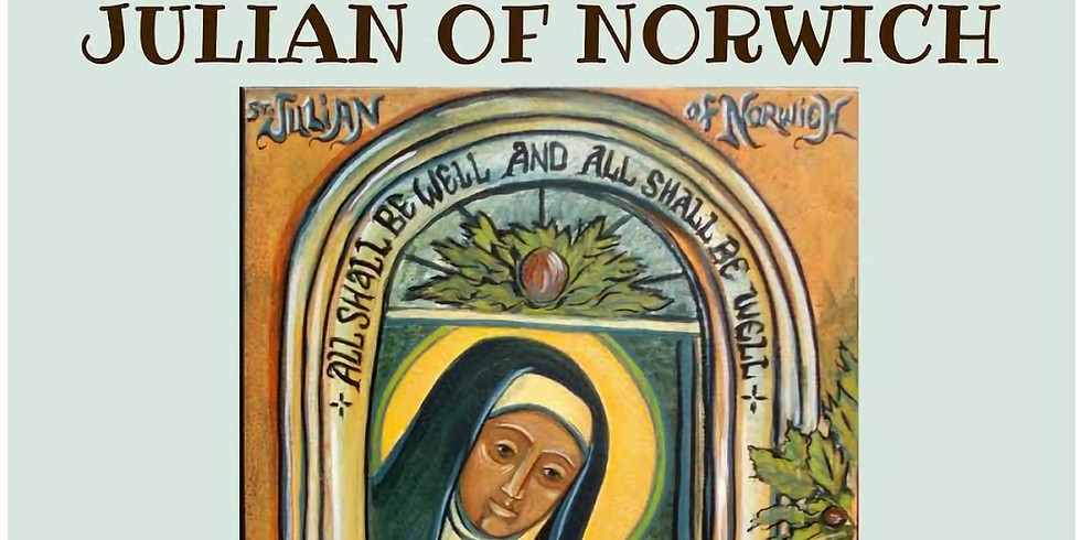 Julian of Norwich, Study event 8 May 2021 2.30 to 4.30pm