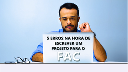 05 ERROS NA HORA DE ESCREVER UM PROJETO PARA O FAC