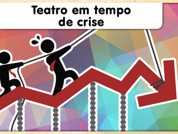 TEATRO EM TEMPO DE CRISE