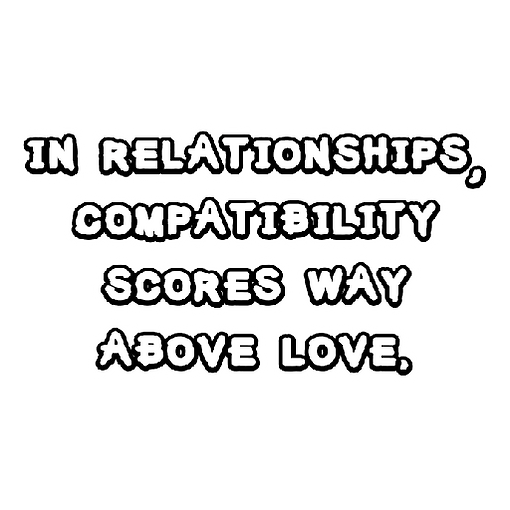 Relationships and compatibility.