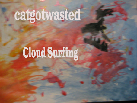 New Album!: Catgotwasted - Cloud Surfing