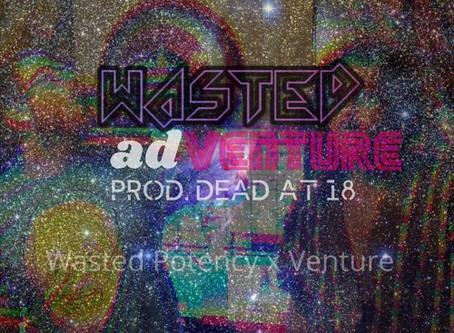 Fresh Trax!: Wasted Potency - wasted adVenture ft Venture (prod. DEAD*AT*18)