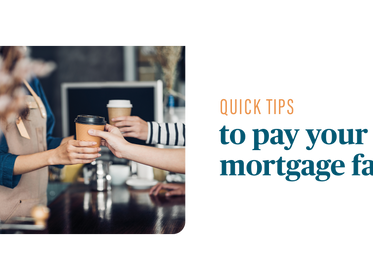 Quick Tips to Pay your Mortgage Faster.