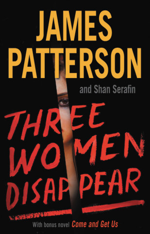 Three Women Disappear, by James Patterson and Shan Serafin