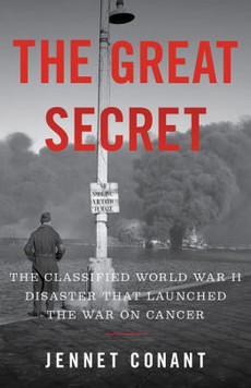 The Great Secret: The Classified World War II Disaster that Launched the War on Cancer, by Jennet Conant