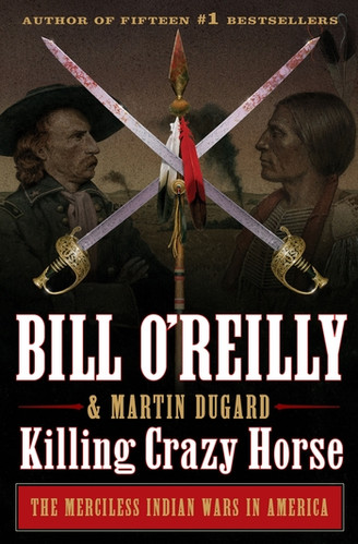 Killing Crazy Horse, by Bill O'Reilly