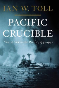 Pacific Crucible: War at Sea in the Pacific, 1941-1942, by Ian W. Toll