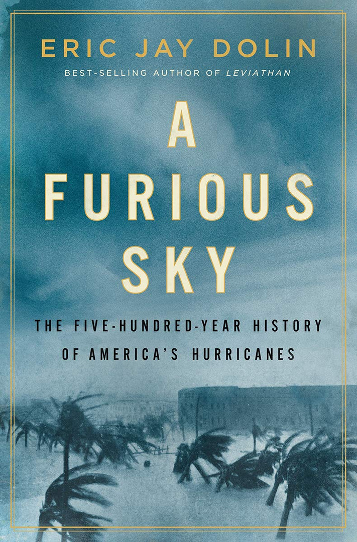 A Furious Sky: The Five Hundred Year History of America's Hurricanes, by Eric Jay Dolin