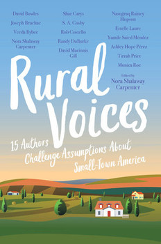 Rural Voices: 15 Authors Challenge Assumptions About Small-Town America, Edited by Nora Shalaway Carpenter