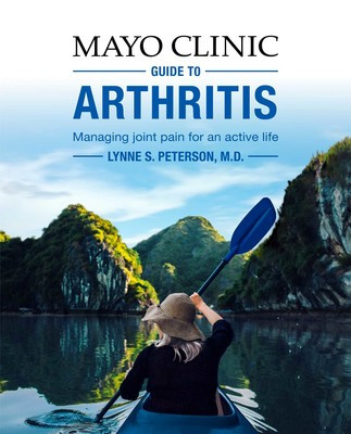 Mayo Clinic Guide to Arthritis: Managing Joint Pain for an Active Life, by Lynne S. Peterson, M.D.
