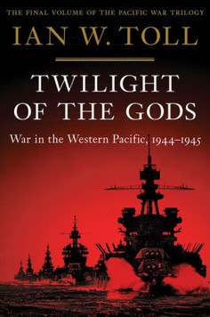 Twilight of the Gods: War in the Western Pacific, 1944-1945, by Ian W. Toll