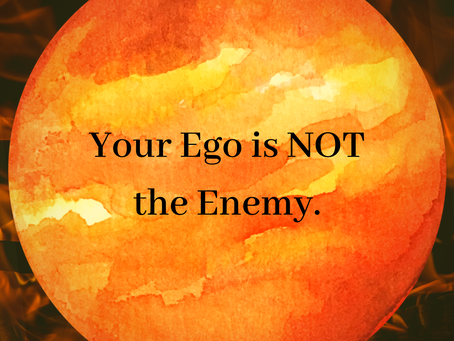 Your Ego is NOT the Enemy...