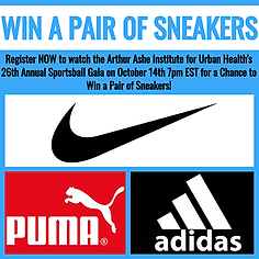 Register for the 26th Annual Black Tie & Sneakers Gala of the Arthur Ashe Institute for Urban Health ivirtual event on Wednesday, October 14, 2020, and take a chance to win a pair of sneakers
