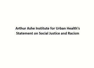 Arthur Ashe Institute for Urban Health's Statement on Social Justice and Racism