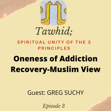 Ep. 03-Oneness of Addiction Recovery -- Muslim Perspective