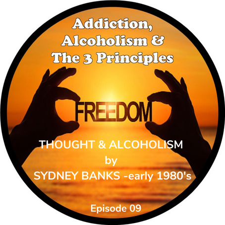 """Ep. 09 - SYDNEY BANKS TALK ON """"THOUGHT & ALCOHOLISM""""- 1980's"""