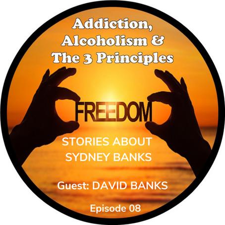Ep. 08 - David Banks Stories about his Dad, Sydney Banks, regarding Addictions & Mental Health