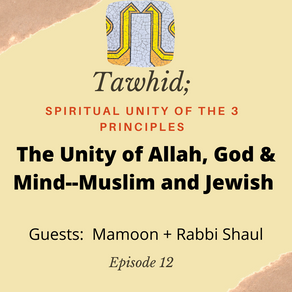 Ep. 12- The Unity of Allah, God & Mind--Muslim and Jewish Perspective