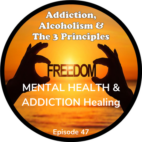 Ep. 47- Mental Health & Addiction HEALING