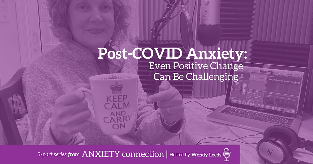 Post-COVID Anxiety: Even Positive Change Can Be Challenging