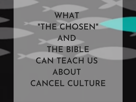 """What """"The Chosen"""" and The Bible Can Teach Us About Cancel Culture"""